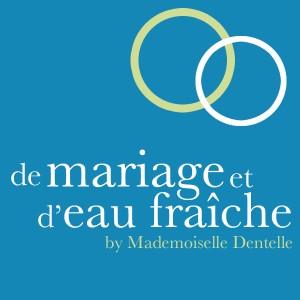 De mariage et d'eau fraîche, podcast mariage by Mademoiselle Dentelle