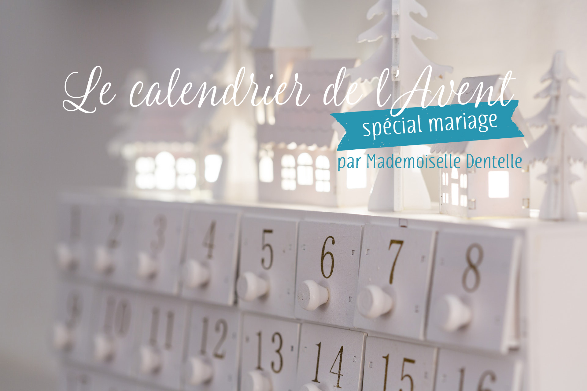 Un calendrier de l'Avent spécial mariage sur Mademoiselle Dentelle !